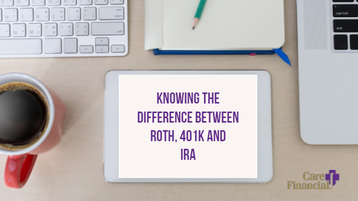 Knowing the Difference Between Roth, 401K, and IRA