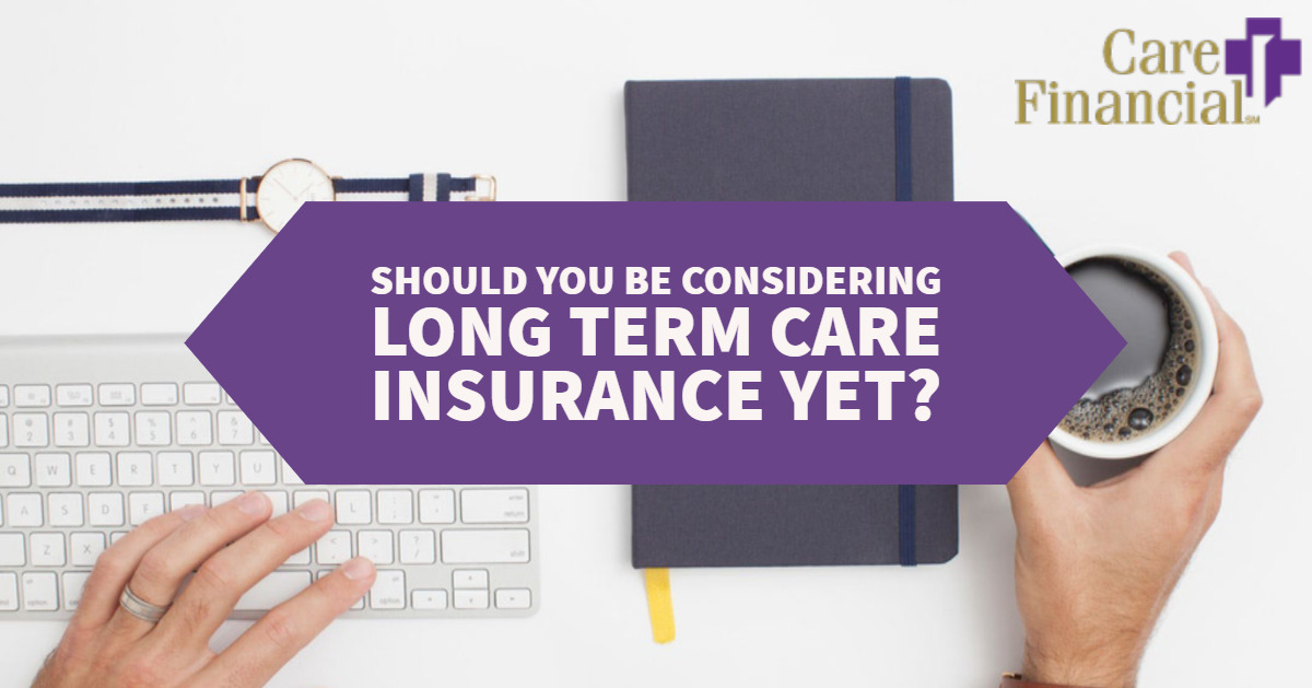 Should You Be Considering Long Term Care Insurance Yet?