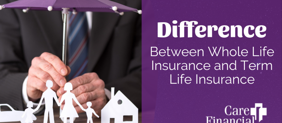 7.1.19_Care_Difference Between Whole Life Insurance and Term Life Insurance_100PC